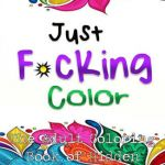 Adult Coloring Books Curse Words Beautiful Just F Cking Color the Adult Coloring Book Of Hidden Swear Words Curse Words & Profanity Adult Coloring Books Coloring Books for Adults Swear
