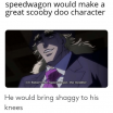 Velma Scooby Doo Glasses Inspirational Speedwagon Would Make A Great Scooby Doo Character I M Robert E